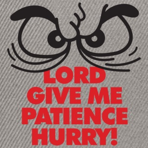 God, Give Me Patience. But Hurry! - Snapback Cap