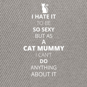 Hate it be sexy cant do anything CAT MUMMY - Snapback Cap