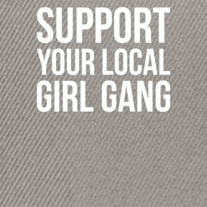 Support Your Local Girl Gang, Popular Trending - Snapback Cap
