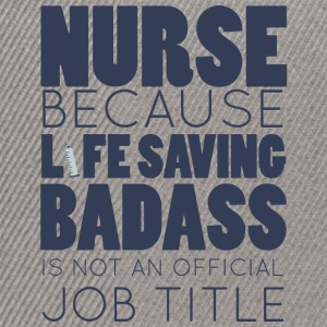 Nurse: Nurse because life saving Badass - Snapback Cap