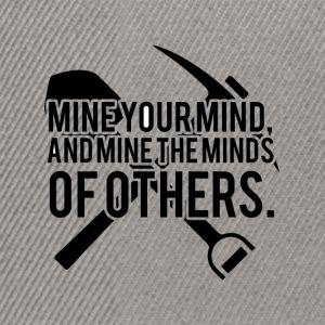 Mining: Mine your mind, and mine the minds of - Snapback Cap