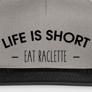 Life is short, eat raclette - Casquette snapback