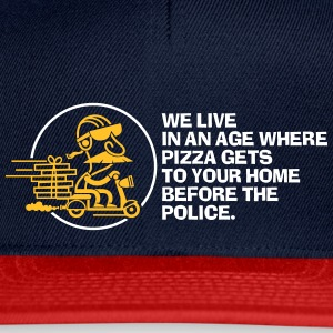 In Our Age Pizza Get's Home Before The Police. - Snapback Cap