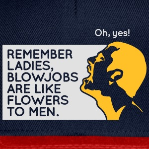 Blowjobs Are Like Flowers For Men - Snapback Cap