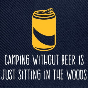 Camping Without Beer Is Just Sitting In The Woods - Snapback Cap