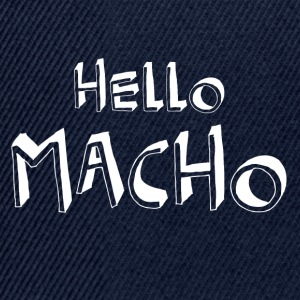 Hello Macho cool sayings - Snapback Cap