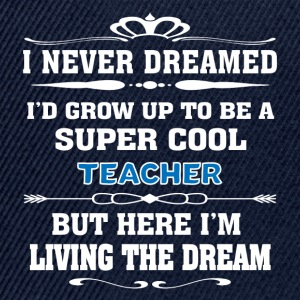 Super Cool Teacher Living The Dream - Funny T-shir - Snapback Cap