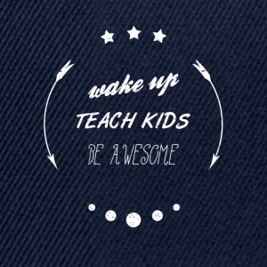 WAKE UP TEACH KIDS BE AWESOME Schule Shirt - Snapback Cap