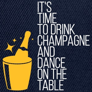 Time To Drink Champagne And Dance On The Table - Snapback Cap