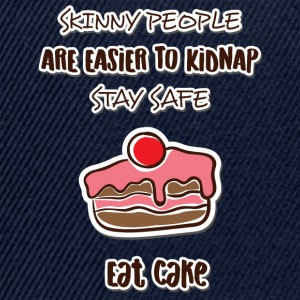 Cake: Skinny People Are Easier To Kidnap. Stay - Snapback Cap