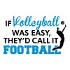 If Volleyball was easy, they'd call it football - Canotta premium da uomo