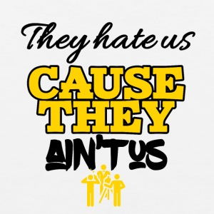They hate us cause they ain't us - Männer Premium Tank Top