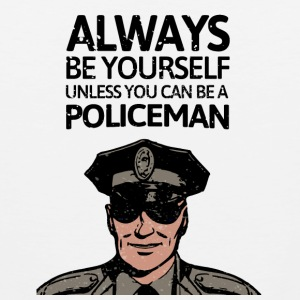 Always be youself unless you can be a policeman! - Men's Premium Tank Top