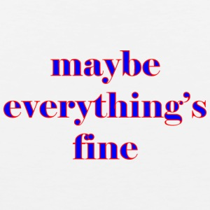 maybe everything s fine - Men's Premium Tank Top