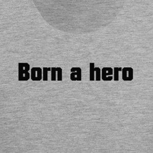 Born a hero - Men's Premium Tank Top