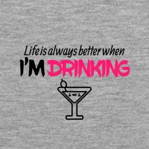 Life is always better when I am drinking - Men's Premium Tank Top