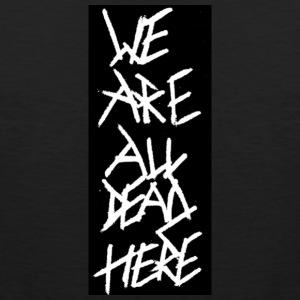 we are all dead here - Männer Premium Tank Top