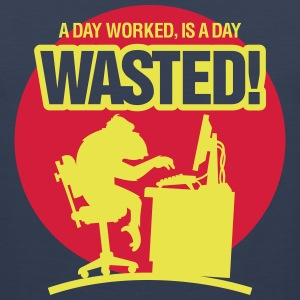 A Day Worked Is A Day Waste! - Men's Premium Tank Top