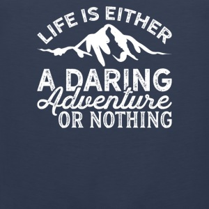 Life is either a daring adventure or nothing - Men's Premium Tank Top