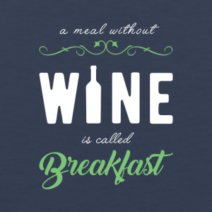 A meal without wine is called breakfast! - Men's Premium Tank Top