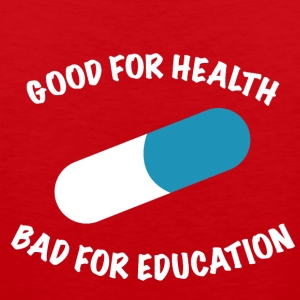Good for health bad for education - Men's Premium Tank Top