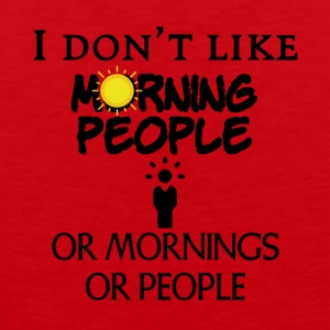 I do not like people or mornings or people - Men's Premium Tank Top
