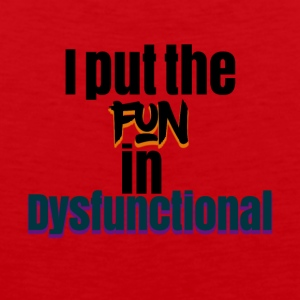 I put the fun in dysfunctional - Men's Premium Tank Top