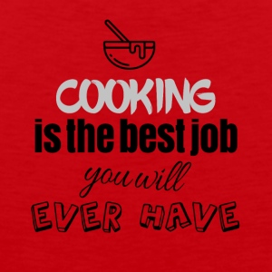 Cooking is the best job you will ever have - Männer Premium Tank Top