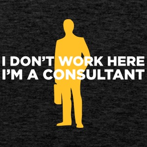 I Do Not Work. I Am A Business Consultant. - Men's Premium Tank Top