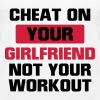 CHEAT YOUR GIRLFRIEND BUT NOT DURING TRAINING! - Women's Premium Tank Top