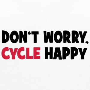 Don't worry, cycle happy - Frauen Premium Tank Top