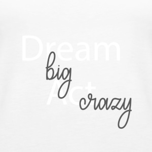 dreambigactcrazy Collection - Dame Premium tanktop