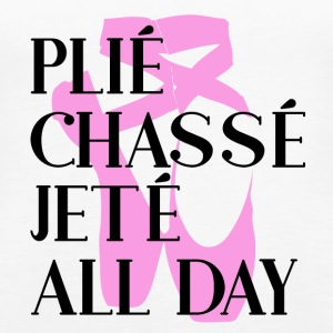 Plié Chassé Jeté ALL DAY - Ballet - Women's Premium Tank Top