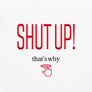 Just shut up! - Women's Premium Tank Top