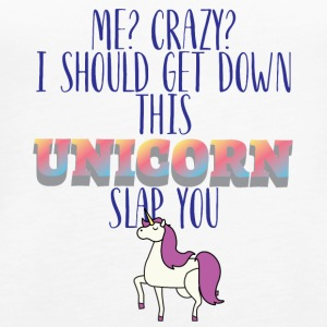 Unicorn: Me? Crazy? I Should Get Down This Unicorn - Women's Premium Tank Top
