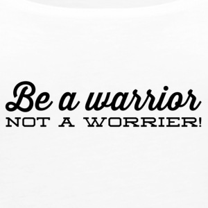 Be a warrior, - Women's Premium Tank Top