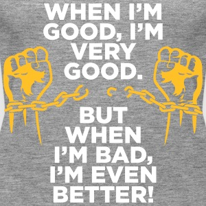 I'm Very Good. But When I'm Bad,I'm Even Better! - Women's Premium Tank Top