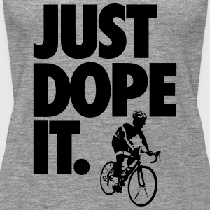 JUST DOPE IT - Canotta premium da donna