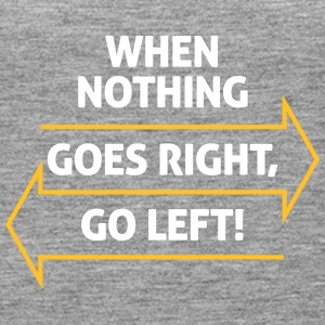 If Nothing Goes So Right, Go Left! - Women's Premium Tank Top