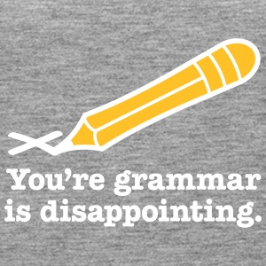 You're Grammar Is Disappointing. - Women's Premium Tank Top