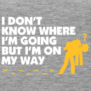 I Don't Know Where I'm Going But I'm On My Way. - Women's Premium Tank Top