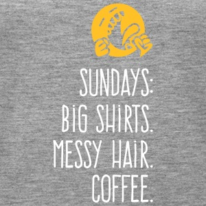 Sundays: Oversized Shirts.Messy Hair. Coffee. - Women's Premium Tank Top