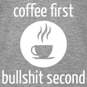 COFFEE FIRST - Bullshit Second - Women's Premium Tank Top