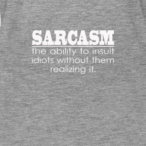 Sarcasm - The ability to insult Idiots - Women's Premium Tank Top