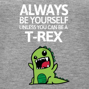 Always be youself you can not be a T-Rex! - Women's Premium Tank Top