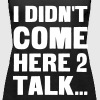 I didn't come here to talk... - Women's Premium Tank Top