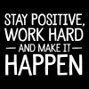 Stay Positive, Work Hard And Make It Happen - Women's Premium Tank Top