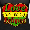 love is my religion - Frauen Premium Tank Top