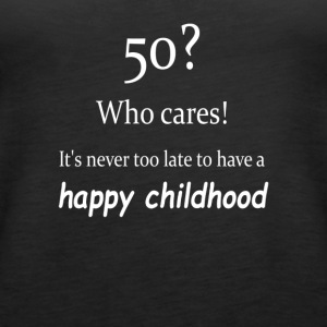 Never too late for a happy childhood - Women's Premium Tank Top