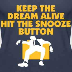 Keep The Dream Alive Hit The Snooze Button - Women's Premium Tank Top